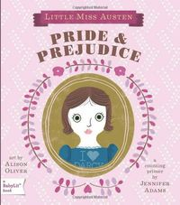 baby pride and prejudice. it is a truth universally acknowledged that my baby needs this book.