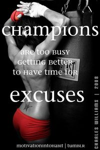 Champions are too busy getting better to have time for excuses. #motivation