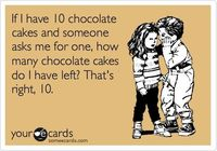 I have 10 chocolate cakes