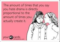 People who say they hate drama on their statuses make me want to punch my own face.