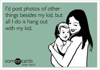 so true :) the joys of being a MOM!
