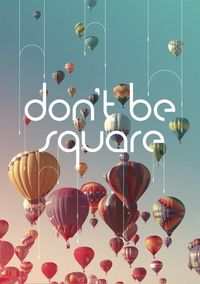 dont be square